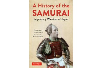 A History of the Samurai - Legendary Warriors of Japan
