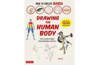 How to Create Manga: Drawing the Human Body - The Ultimate Bible for Beginning Artists (with over 1,500 Illustrations)