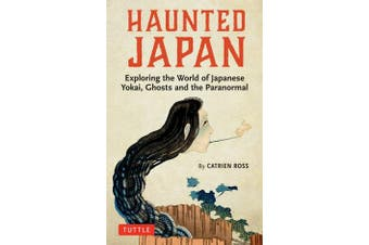 Haunted Japan - Exploring the World of Japanese Yokai, Ghosts and the Paranormal