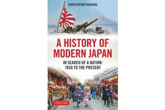 A History of Modern Japan - In Search of a Nation: 1850 to the Present