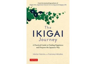 The Ikigai Journey - A Practical Guide to Finding Happiness and Purpose the Japanese Way