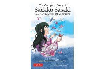 The Complete Story of Sadako Sasaki - and the Thousand Paper Cranes