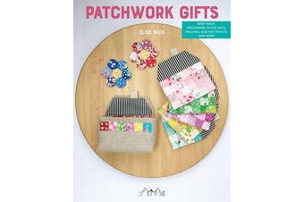 Patchwork Gifts - 20 Charming Patchwork Projects to Give and Keep