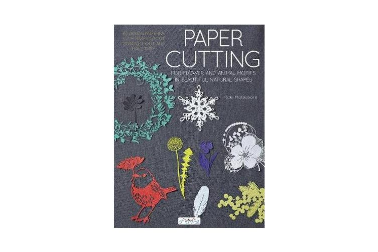 Paper Cutting for Flower and Animal Motifs in Beautiful Natural Shapes - 63 Design Patterns with Pages to Cut Out and Make Them