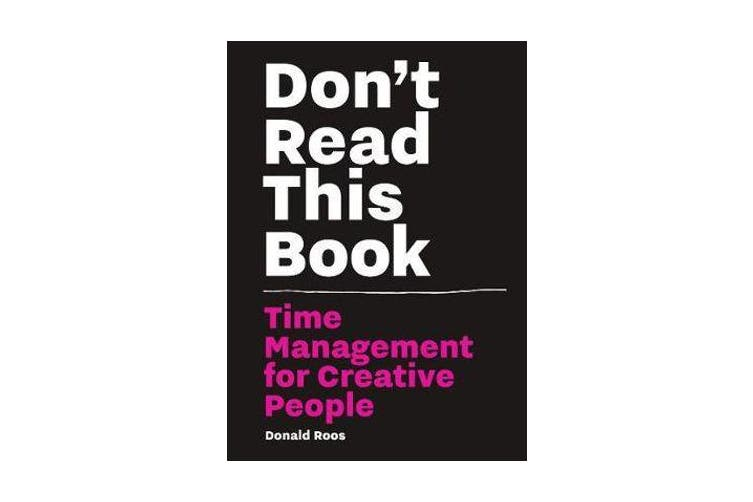 Don't Read this Book - Time Management for Creative People