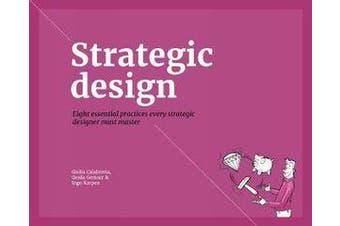 Strategic Design - 8 Essential Practices Every Strategic Designer Must Master