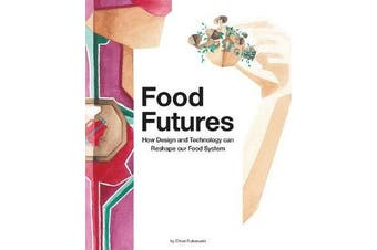 Food Futures - How Design and Technology can Reshape our Food System