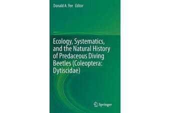 Ecology, Systematics, and the Natural History of Predaceous Diving Beetles (Coleoptera - Dytiscidae)