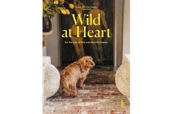 Wild at Heart - For the Love of Pets and Beautiful Homes