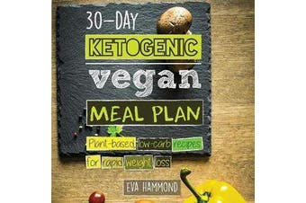 30-Day Ketogenic Vegan Meal Plan - Plant Based Low Carb Recipes for Rapid Weight Loss