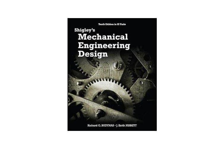 Shigley S Mechanical Engineering Design In Si Units 10th Edition In Si Units By Richard G Budynas 9789813151000 2014 Kogan Com
