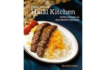Dine in My Halal Kitchen - Stews, Kebabs and Other Hearty Delights
