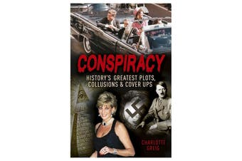 Conspiracy - History's Greatest Plots, Collusions & Cover Ups