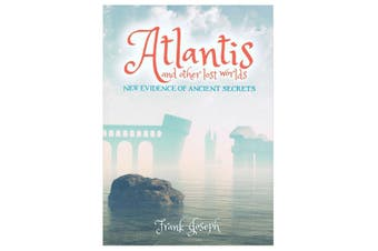 Atlantis And Other Lost Worlds - New Evidence Of Ancient Secrets