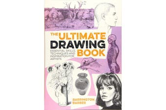 The Ultimate Drawing Book: Essential Skills Techniques and Inspiration for Artists