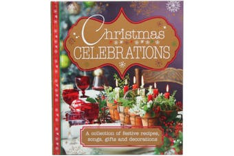 Christmas Celebrations A Collection of Festive Recipes, Songs, Gifts and Decorations