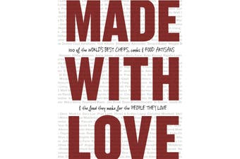 Made with Love: 100 of the World's Best Chefs, Cooks & Food Artisans