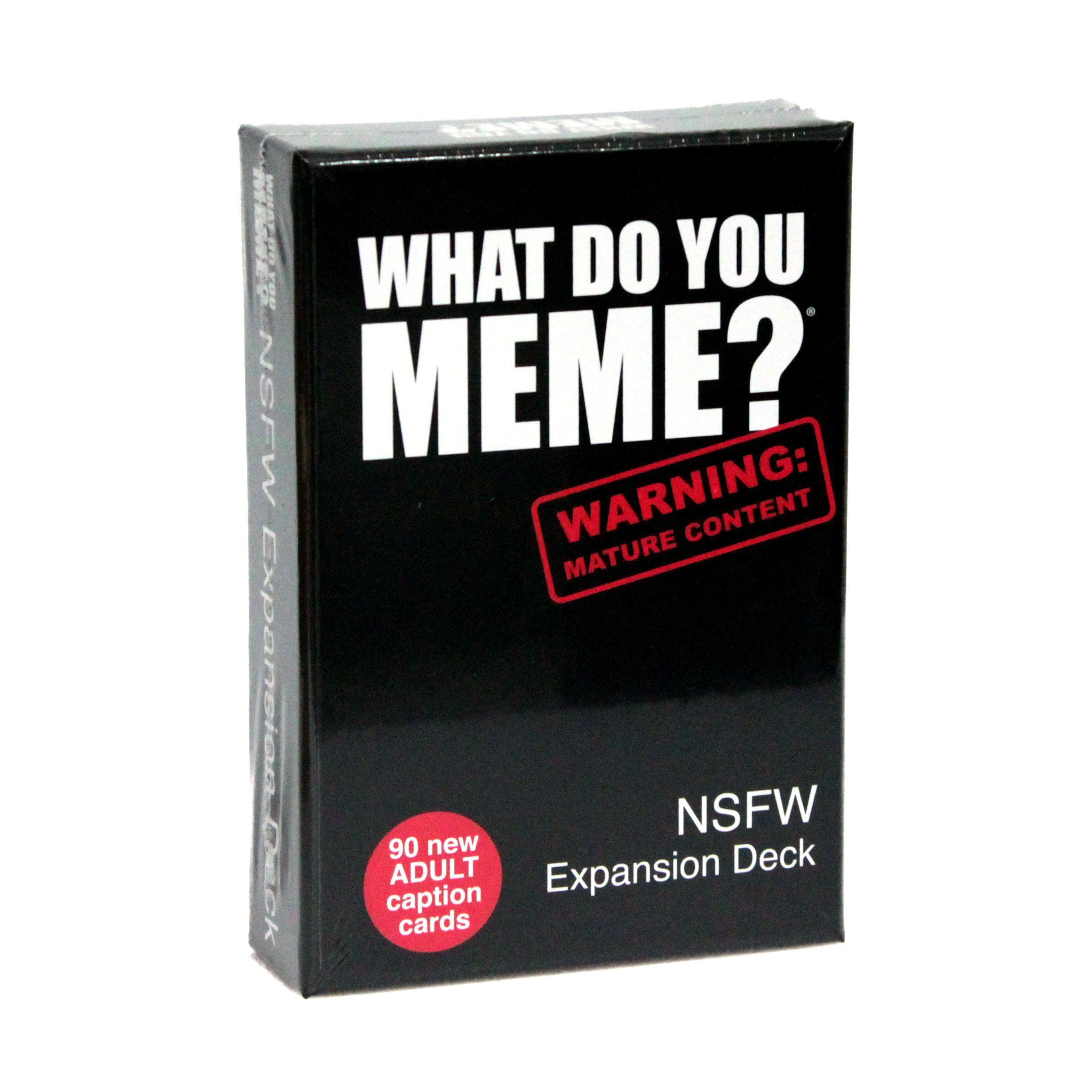 What Do You Meme? NSFW Expansion Deck Our raunchiest, most disgusting expansion pack yet. THESE MEMES ARE NSFW: Don't say we didn't warn you. Play with mom/grandma/uncle at your own risk!90 brand new ADULT caption cards to be added to core game.*Required What Do You Meme? core game to play.