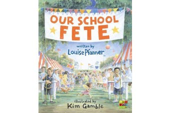 Our School Fete Written by Louise Pfanner and Illustrated by Kim Gamble