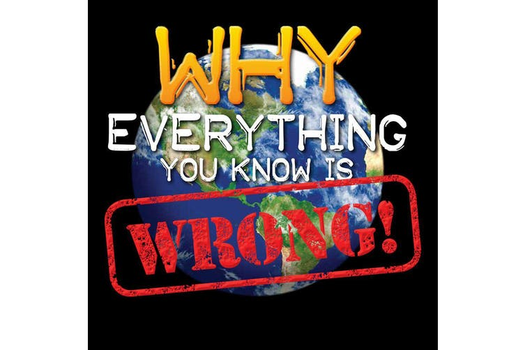 Sterling Books Why Everything You Know Is Wrong
