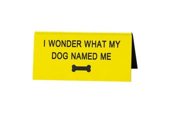Say What Desk Sign Small - Dog Named Me