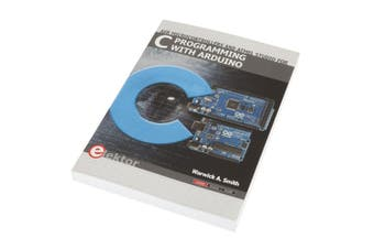 TechBrands C Programming for Arduino Book by Warwick A. Smith