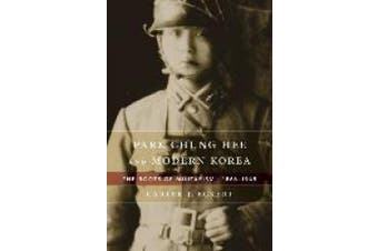 Park Chung Hee and Modern Korea: The Roots of Militarism, 1866 1945