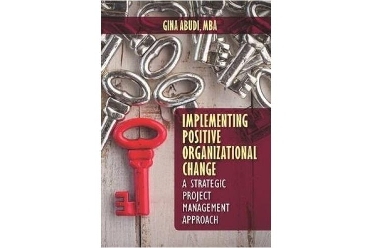 Implementing Organizational Change Using Strategic Project Management: A Strategic Project Management Approach