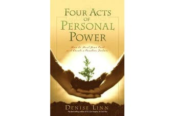 Four Acts Of Personal Power: How To Heal Your Past And Create An Empowering Future