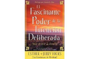 El Fascinante Poder de la Intencion Deliberada (Amazing Power of Deliberate Intent): Vivir El Arte de Permitir [Spanish]