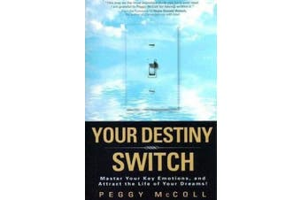 Your Destiny Switch: Master Your Key Emotions, and Attract the Life of Your Dreams!