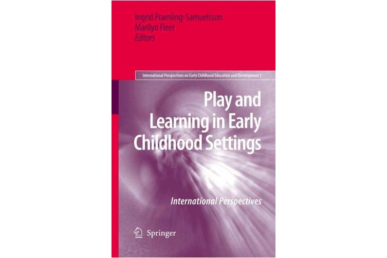 Play and Learning in Early Childhood Settings: International Perspectives (International Perspectives on Early Childhood Education and Development)