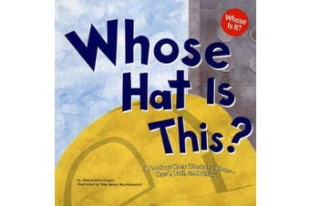 Whose Hat Is This.: A Look at Hats Workers Wear - Hard, Tall, and Shiny (Whose Is It.: Community Workers)