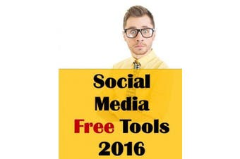 Social Media Free Tools: 2016 Edition - Social Media Marketing Tools to Turbocharge Your Brand for Free on Facebook, LinkedIn, Twitter, YouTube & Every Other Network Known to Man