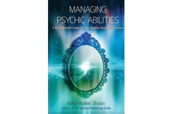 Managing Psychic Abilities: A Real World Guide for the Highly Sensitive Person