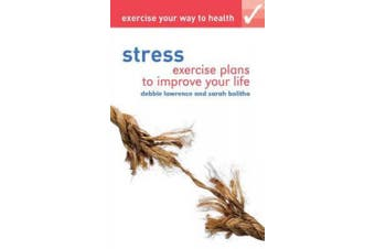 Exercise your way to health: Stress: Exercise plans to improve your life (Exercise Your Way to Health)