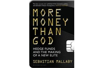 More Money Than God: Hedge Funds and the Making of the New Elite. by Sebastian Mallaby