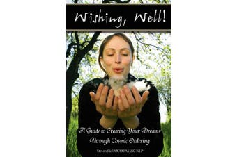 'Wishing, Well!' a Guide to Creating Your Dreams Through Cosmic Ordering