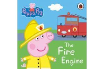 Peppa Pig: The Fire Engine: My First Storybook (Peppa Pig) [Board book]