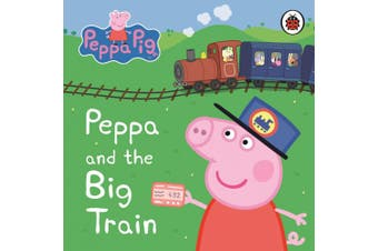 Peppa Pig: Peppa and the Big Train: My First Storybook (Peppa Pig) [Board book]