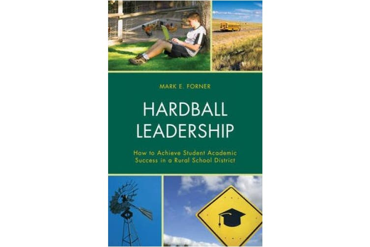 Hardball Leadership: How to Achieve Student Academic Success in a Rural School District