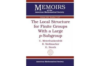 The Local Structure for Finite Groups With a Large $p$-Subgroup (Memoirs of the American Mathematical Society)