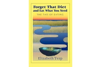 Forget That Diet And Eat What You Need: The Tao of Eating