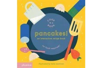 Pancakes!: An Interactive Recipe Book (Cook In A Book) [Board book]