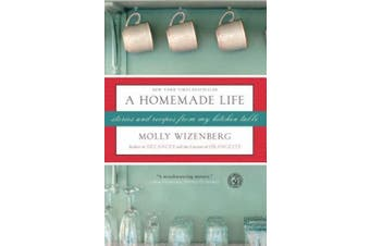 A Homemade Life: Stories and Recipes from My Kitchen Table
