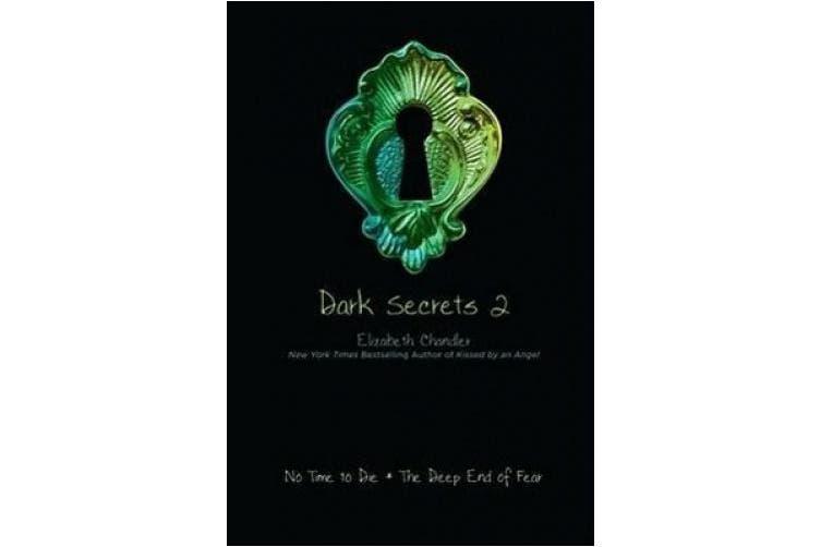 Dark Secrets 2: No Time to Die; The Deep End of Fear (Dark Secrets)