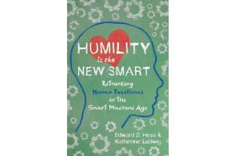 Humility is the New Smart: Rethinking Human Excellence in the Smart Machine Age (Agency/Distributed)