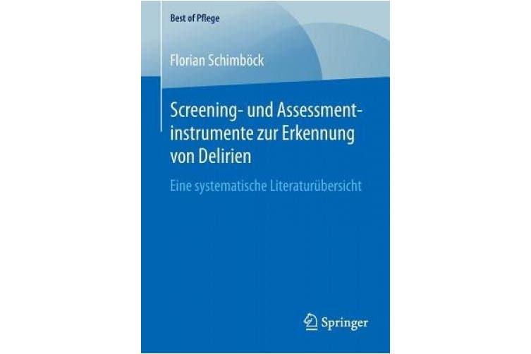 Screening- Und Assessmentinstrumente Zur Erkennung Von Delirien: Eine Systematische Literatur�bersicht (Best of Pflege) [German]