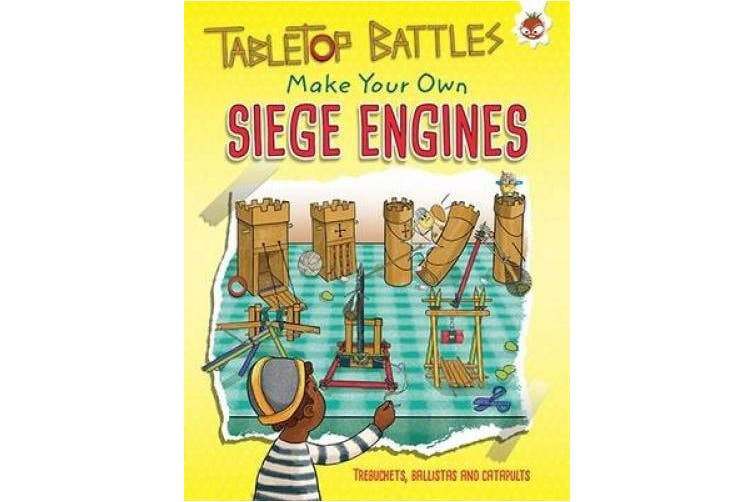 Siege Engines: Make Your Own Trebuchets, Ballistas and Catapults (Tabletop Battles)