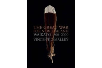 The Great War for New Zealand: Waikato 1800-2000